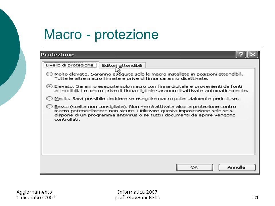 Aggiornamento 6 dicembre 2007 Informatica 2007 prof. Giovanni Raho31 Macro - protezione