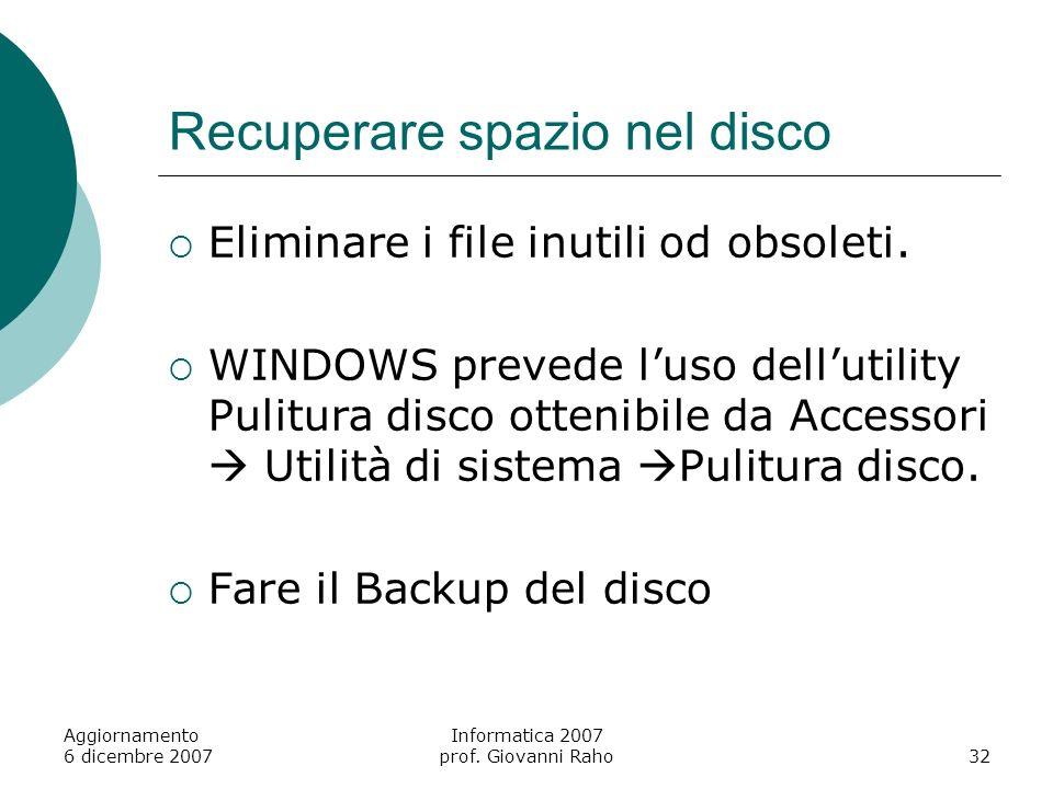 Recuperare spazio nel disco Eliminare i file inutili od obsoleti. WINDOWS prevede luso dellutility Pulitura disco ottenibile da Accessori Utilità di s