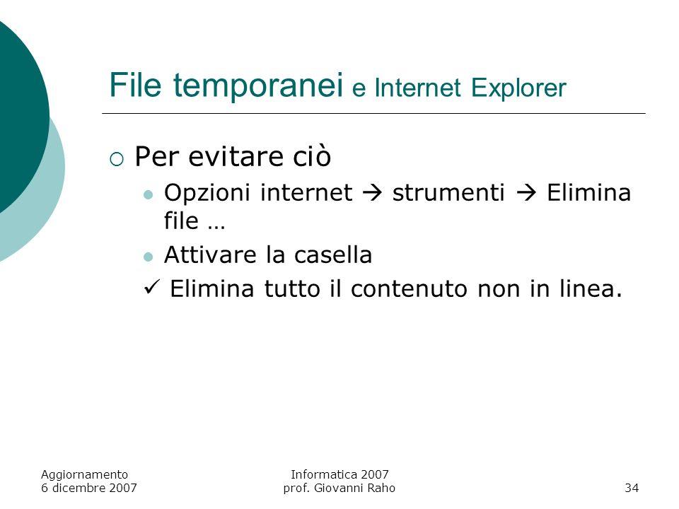 Aggiornamento 6 dicembre 2007 Informatica 2007 prof. Giovanni Raho34 File temporanei e Internet Explorer Per evitare ciò Opzioni internet strumenti El