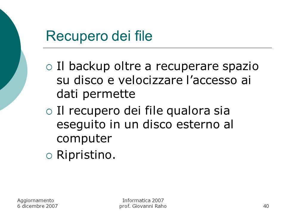 Recupero dei file Il backup oltre a recuperare spazio su disco e velocizzare laccesso ai dati permette Il recupero dei file qualora sia eseguito in un disco esterno al computer Ripristino.