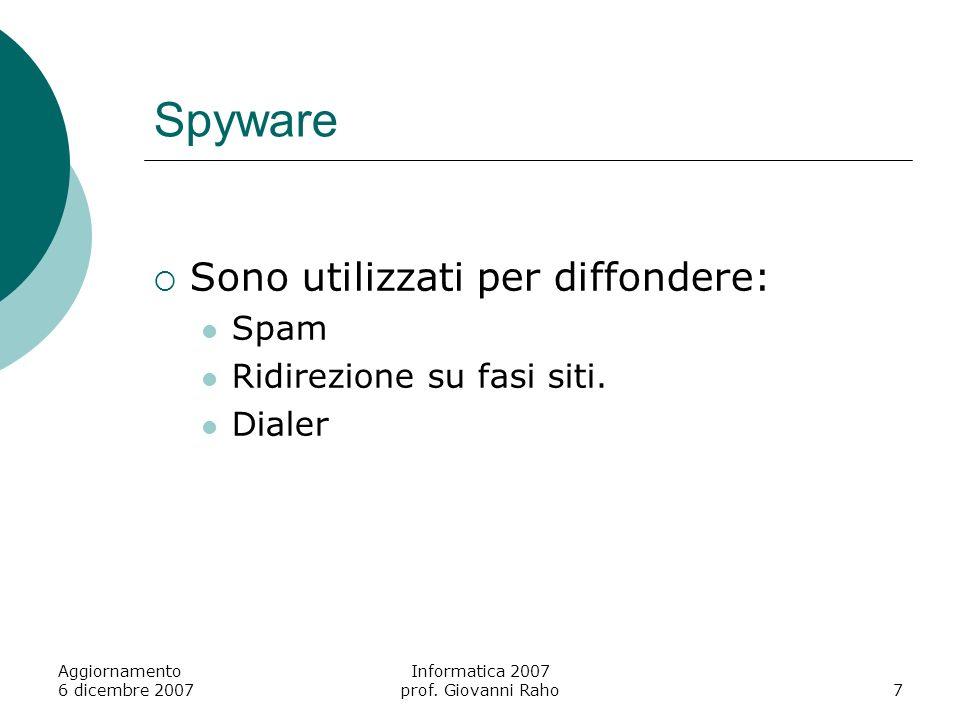 Aggiornamento 6 dicembre 2007 Informatica 2007 prof. Giovanni Raho7 Spyware Sono utilizzati per diffondere: Spam Ridirezione su fasi siti. Dialer