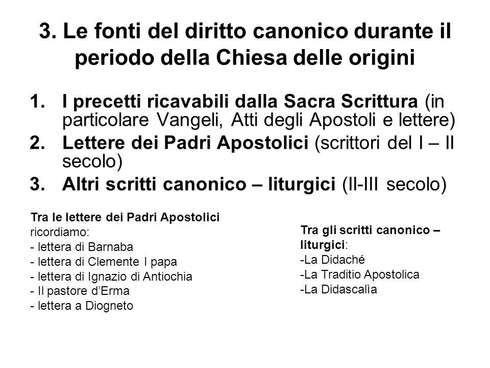 3. Le fonti del diritto canonico durante il periodo della Chiesa delle origini 1.I precetti ricavabili dalla Sacra Scrittura (in particolare Vangeli,