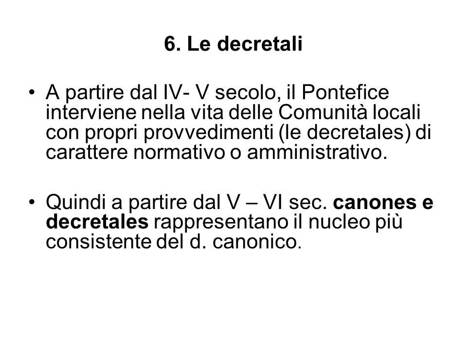 6. Le decretali A partire dal IV- V secolo, il Pontefice interviene nella vita delle Comunità locali con propri provvedimenti (le decretales) di carat