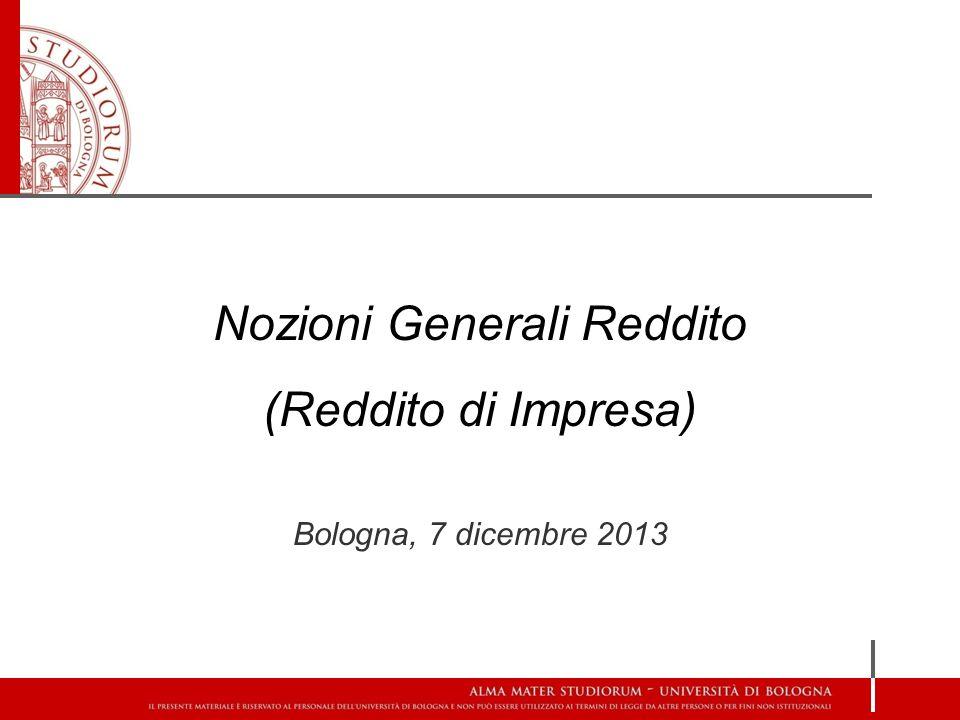 Nozioni Generali Reddito (Reddito di Impresa) Bologna, 7 dicembre 2013