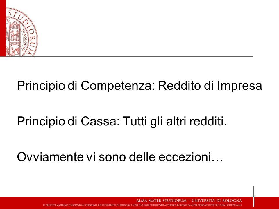 Principio di Competenza: Reddito di Impresa Principio di Cassa: Tutti gli altri redditi.