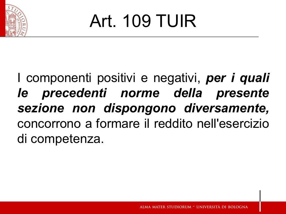 Art. 109 TUIR I componenti positivi e negativi, per i quali le precedenti norme della presente sezione non dispongono diversamente, concorrono a forma