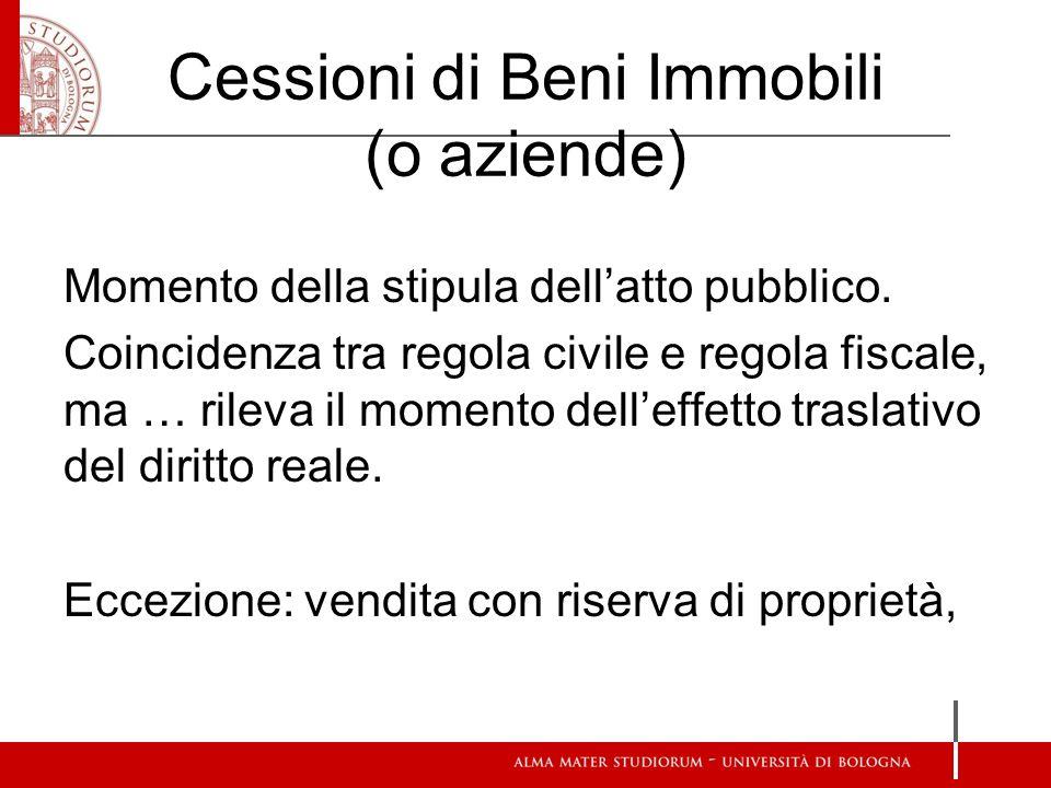 Cessioni di Beni Immobili (o aziende) Momento della stipula dellatto pubblico.