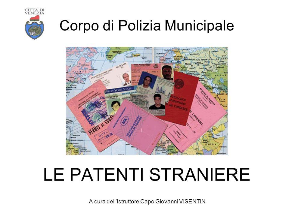 Corpo di Polizia Municipale LE PATENTI STRANIERE A cura dellIstruttore Capo Giovanni VISENTIN