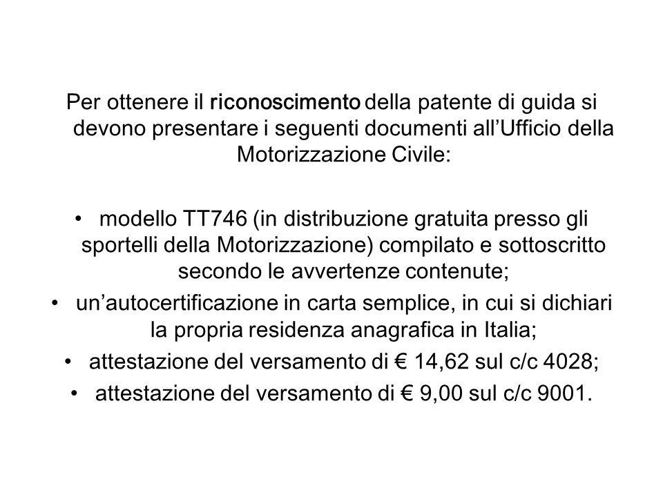 Per ottenere il riconoscimento della patente di guida si devono presentare i seguenti documenti allUfficio della Motorizzazione Civile: modello TT746