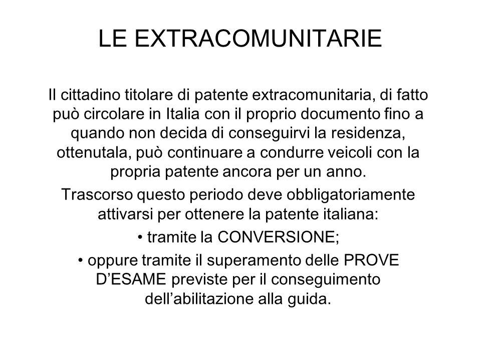LE EXTRACOMUNITARIE Il cittadino titolare di patente extracomunitaria, di fatto può circolare in Italia con il proprio documento fino a quando non dec