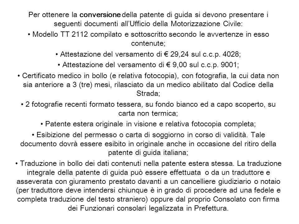 Per ottenere la conversione della patente di guida si devono presentare i seguenti documenti allUfficio della Motorizzazione Civile: Modello TT 2112 c