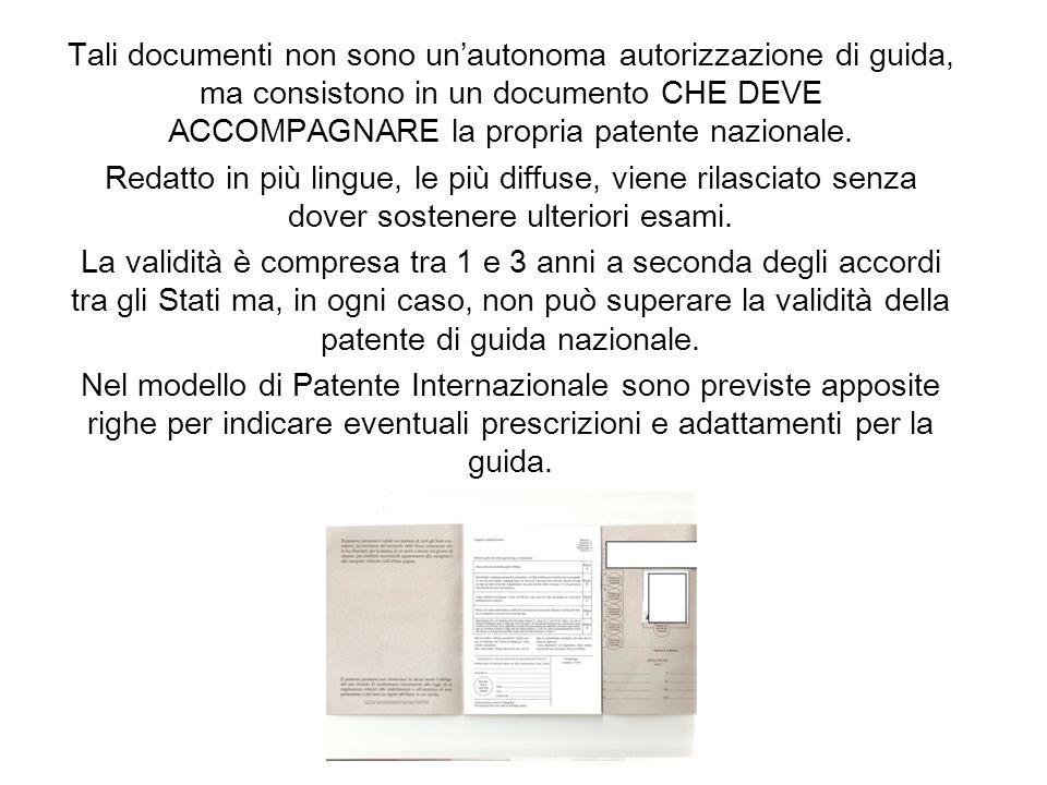Tali documenti non sono unautonoma autorizzazione di guida, ma consistono in un documento CHE DEVE ACCOMPAGNARE la propria patente nazionale. Redatto
