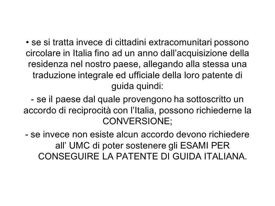 se si tratta invece di cittadini extracomunitari possono circolare in Italia fino ad un anno dallacquisizione della residenza nel nostro paese, allega