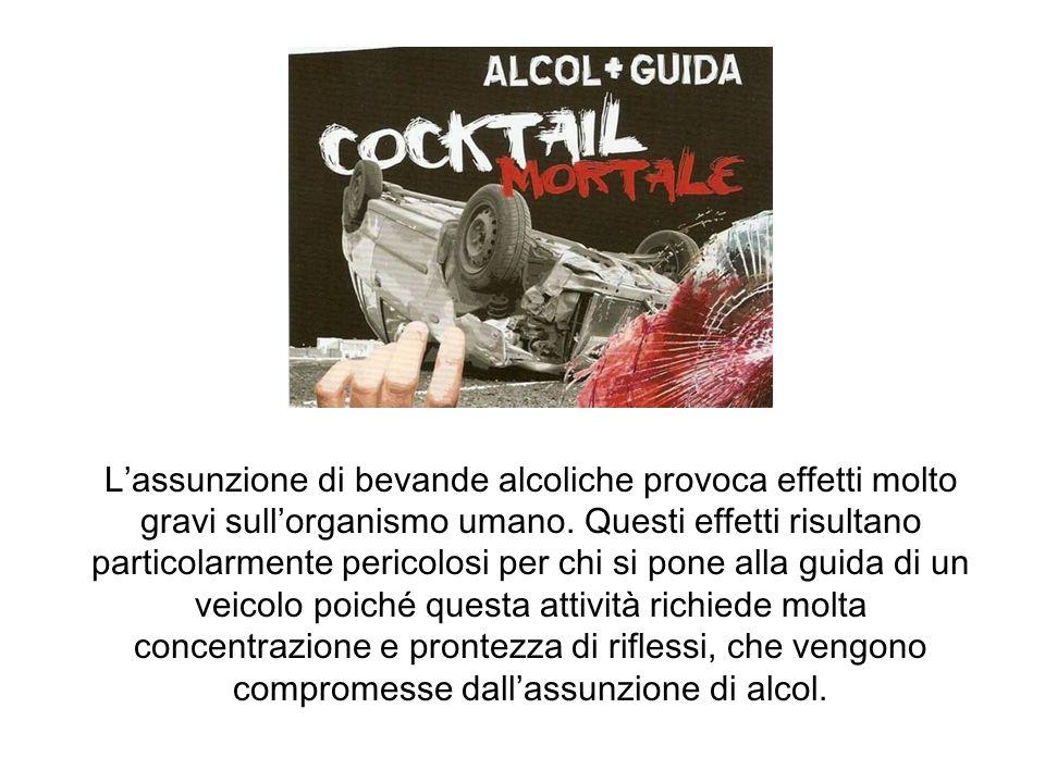 Lassunzione di bevande alcoliche provoca effetti molto gravi sullorganismo umano. Questi effetti risultano particolarmente pericolosi per chi si pone