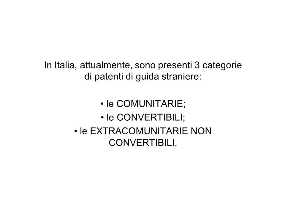 In Italia, attualmente, sono presenti 3 categorie di patenti di guida straniere: le COMUNITARIE; le CONVERTIBILI; le EXTRACOMUNITARIE NON CONVERTIBILI