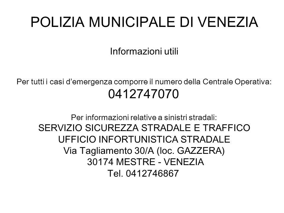 POLIZIA MUNICIPALE DI VENEZIA Informazioni utili Per tutti i casi demergenza comporre il numero della Centrale Operativa: 0412747070 Per informazioni