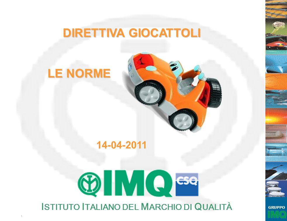 Vietata ogni tipo di riproduzione - IMQ - Direttiva Giocattoli – Le Norme – 14 aprile 2011 – CCIAA Reggio Emilia GRUPPO 52 Info: claudio.roversi@imq.it info@imq.it Tel.
