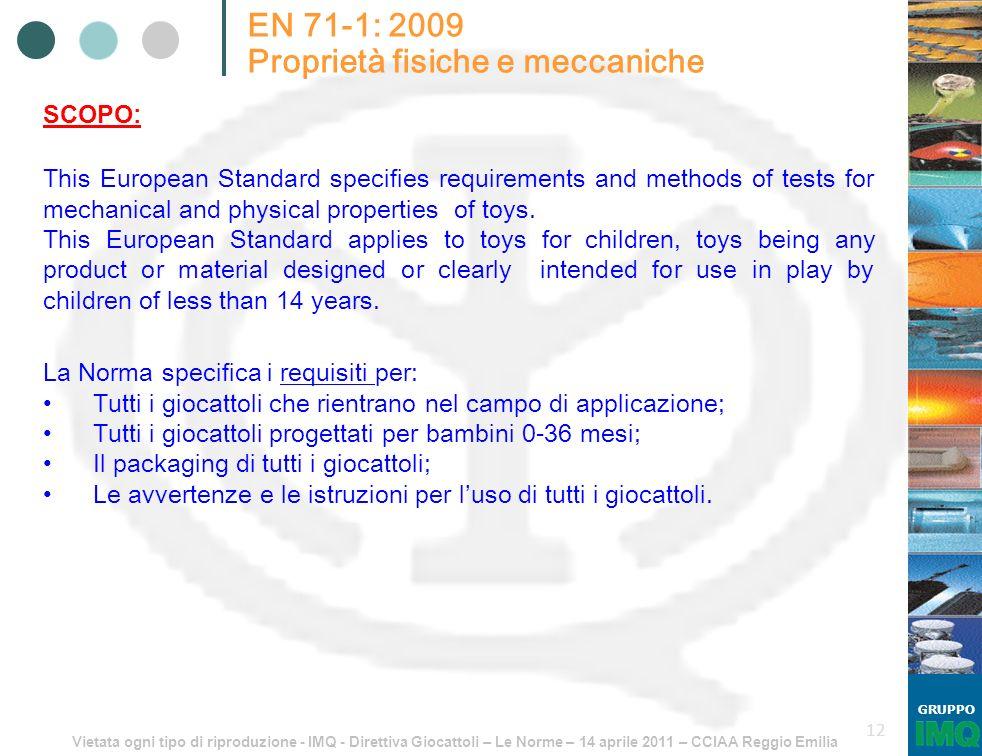 Vietata ogni tipo di riproduzione - IMQ - Direttiva Giocattoli – Le Norme – 14 aprile 2011 – CCIAA Reggio Emilia GRUPPO 12 EN 71-1: 2009 Proprietà fis