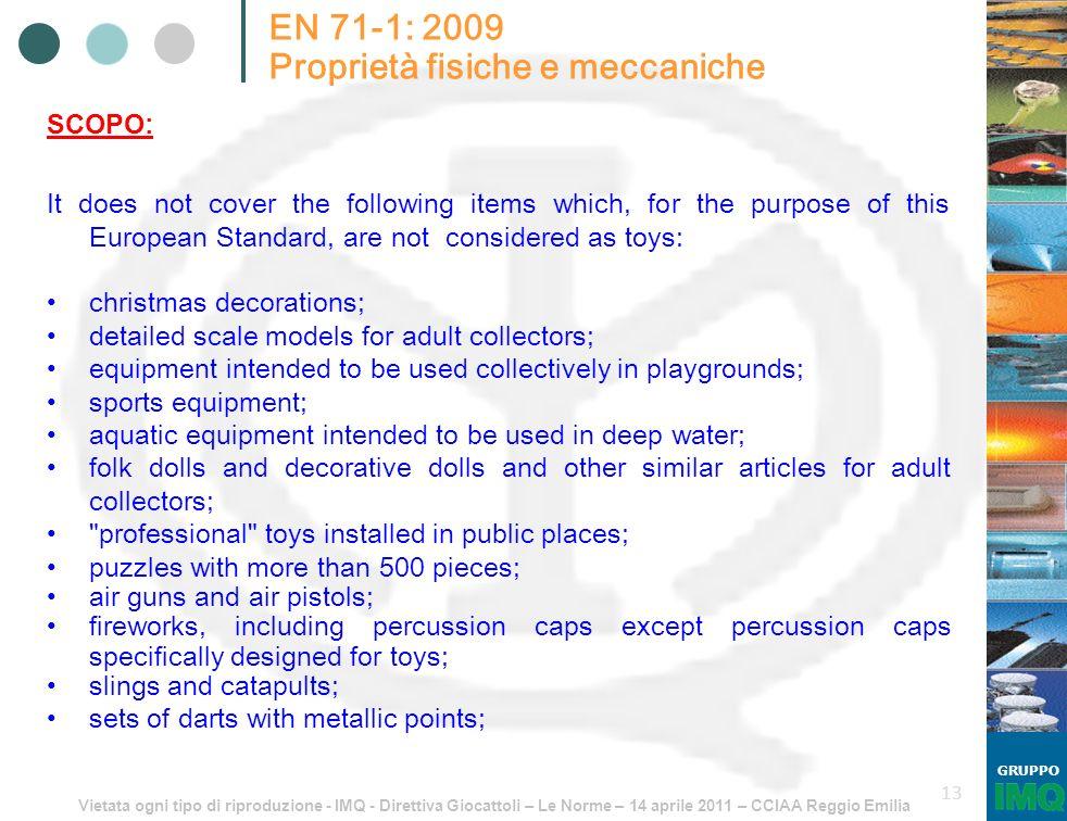Vietata ogni tipo di riproduzione - IMQ - Direttiva Giocattoli – Le Norme – 14 aprile 2011 – CCIAA Reggio Emilia GRUPPO 13 EN 71-1: 2009 Proprietà fis