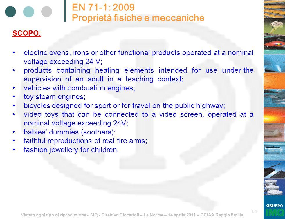 Vietata ogni tipo di riproduzione - IMQ - Direttiva Giocattoli – Le Norme – 14 aprile 2011 – CCIAA Reggio Emilia GRUPPO 14 EN 71-1: 2009 Proprietà fis