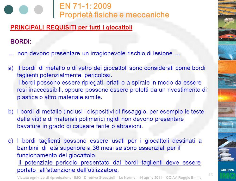 Vietata ogni tipo di riproduzione - IMQ - Direttiva Giocattoli – Le Norme – 14 aprile 2011 – CCIAA Reggio Emilia GRUPPO 16 EN 71-1: 2009 Proprietà fis