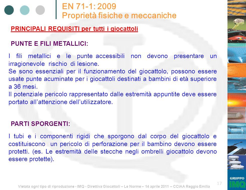 Vietata ogni tipo di riproduzione - IMQ - Direttiva Giocattoli – Le Norme – 14 aprile 2011 – CCIAA Reggio Emilia GRUPPO 17 EN 71-1: 2009 Proprietà fis