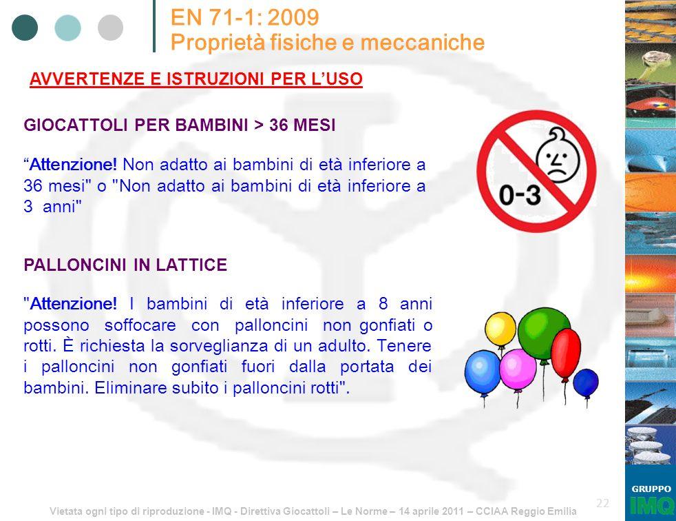Vietata ogni tipo di riproduzione - IMQ - Direttiva Giocattoli – Le Norme – 14 aprile 2011 – CCIAA Reggio Emilia GRUPPO 22 EN 71-1: 2009 Proprietà fis