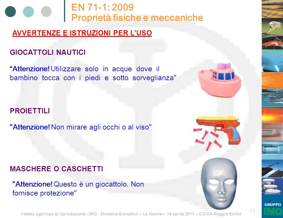 Vietata ogni tipo di riproduzione - IMQ - Direttiva Giocattoli – Le Norme – 14 aprile 2011 – CCIAA Reggio Emilia GRUPPO 23 EN 71-1: 2009 Proprietà fis