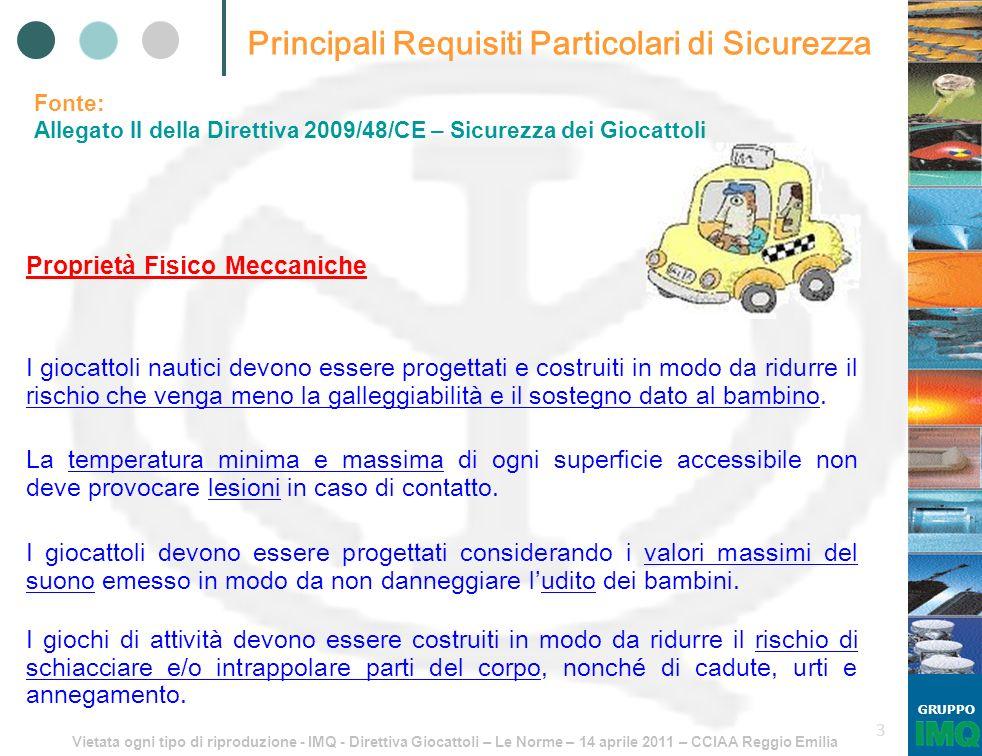 Vietata ogni tipo di riproduzione - IMQ - Direttiva Giocattoli – Le Norme – 14 aprile 2011 – CCIAA Reggio Emilia GRUPPO 3 Principali Requisiti Partico
