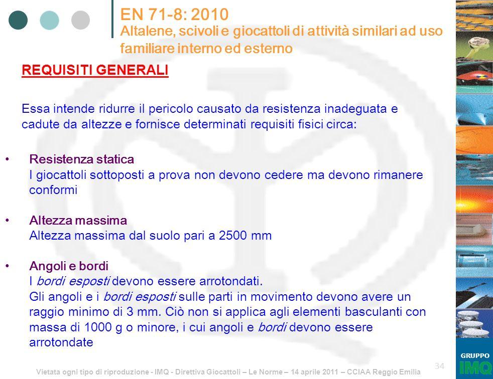 Vietata ogni tipo di riproduzione - IMQ - Direttiva Giocattoli – Le Norme – 14 aprile 2011 – CCIAA Reggio Emilia GRUPPO 34 Essa intende ridurre il per