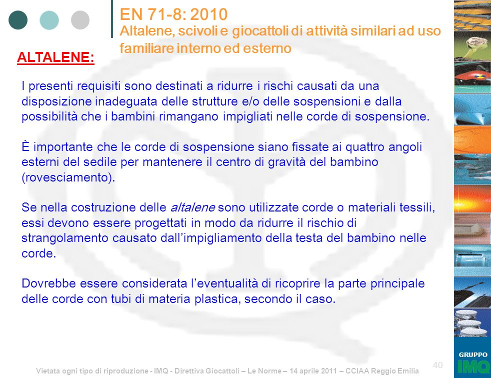 Vietata ogni tipo di riproduzione - IMQ - Direttiva Giocattoli – Le Norme – 14 aprile 2011 – CCIAA Reggio Emilia GRUPPO 40 EN 71-8: 2010 Altalene, sci
