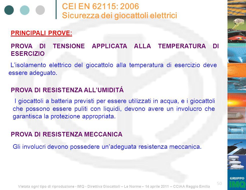 Vietata ogni tipo di riproduzione - IMQ - Direttiva Giocattoli – Le Norme – 14 aprile 2011 – CCIAA Reggio Emilia GRUPPO 50 CEI EN 62115: 2006 Sicurezz