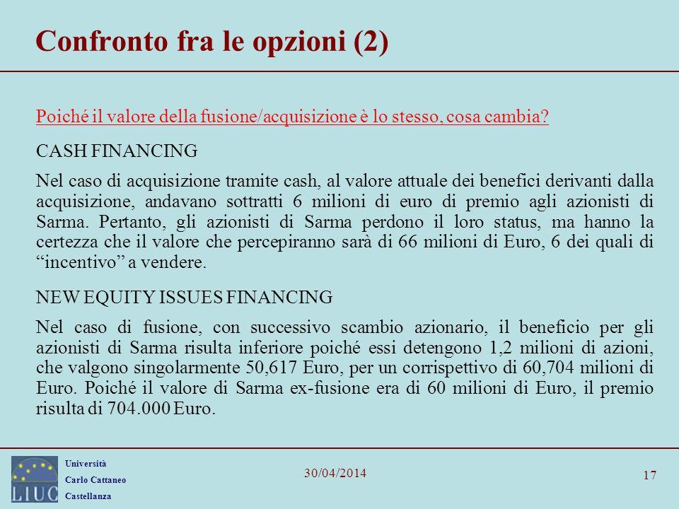 Università Carlo Cattaneo Castellanza 30/04/2014 17 Confronto fra le opzioni (2) Poiché il valore della fusione/acquisizione è lo stesso, cosa cambia?