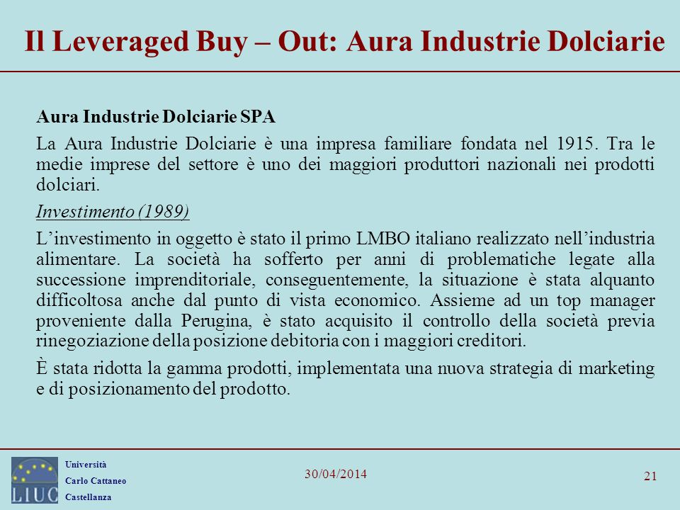 Università Carlo Cattaneo Castellanza 30/04/2014 21 Il Leveraged Buy – Out: Aura Industrie Dolciarie Aura Industrie Dolciarie SPA La Aura Industrie Do
