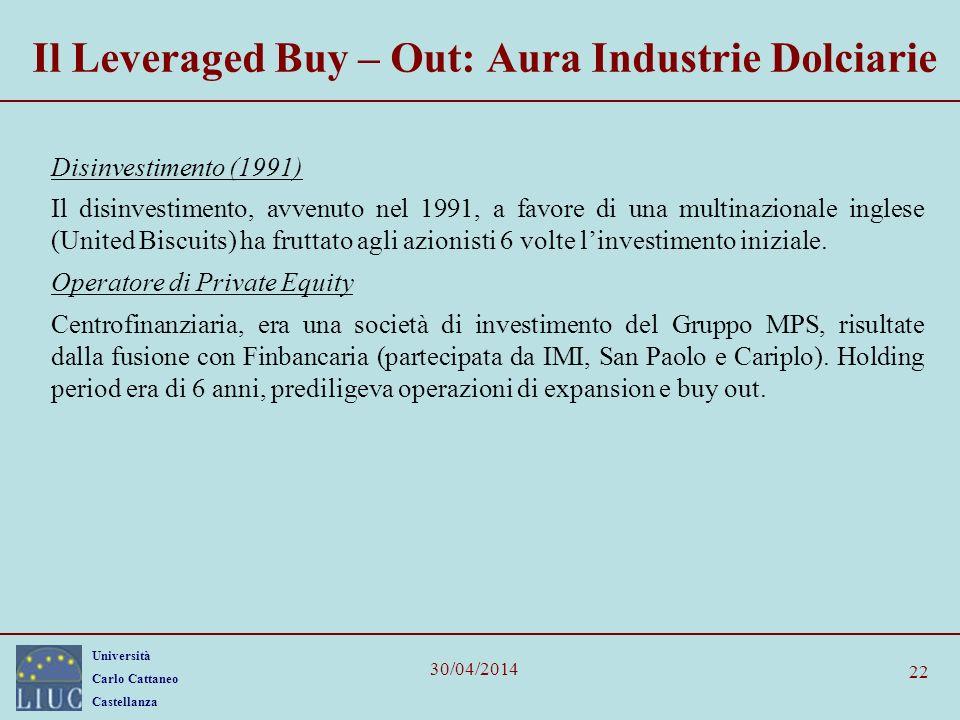 Università Carlo Cattaneo Castellanza 30/04/2014 22 Il Leveraged Buy – Out: Aura Industrie Dolciarie Disinvestimento (1991) Il disinvestimento, avvenu
