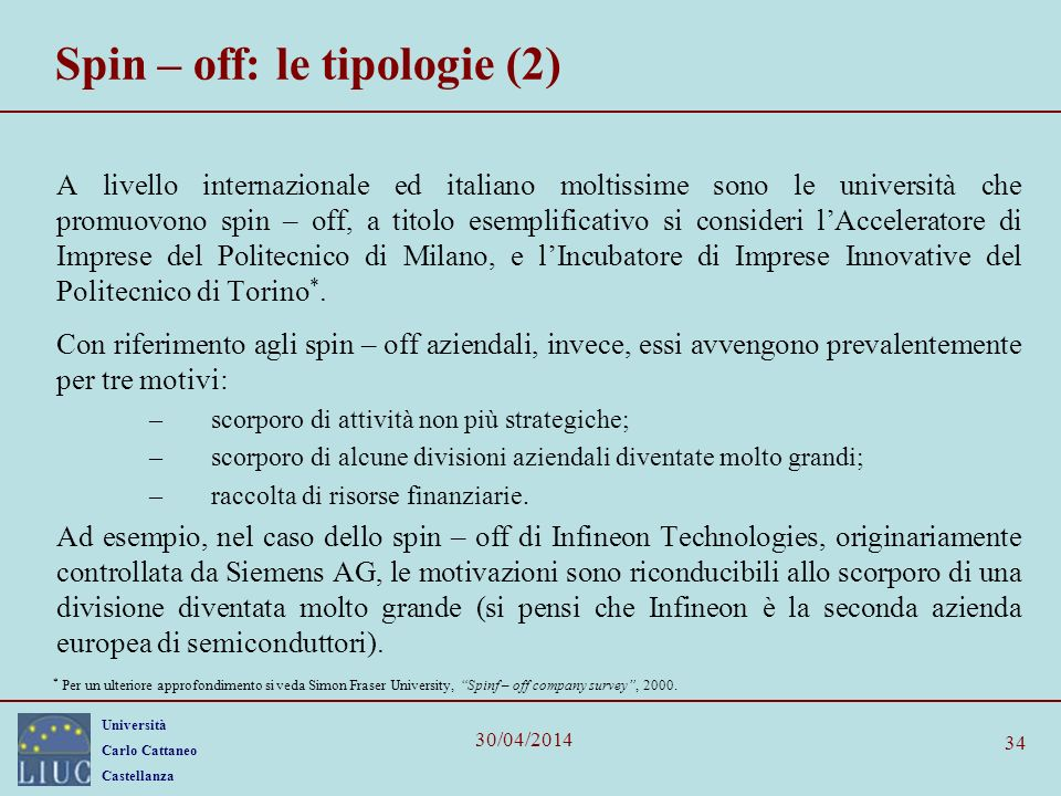 Università Carlo Cattaneo Castellanza 30/04/2014 34 Spin – off: le tipologie (2) A livello internazionale ed italiano moltissime sono le università ch