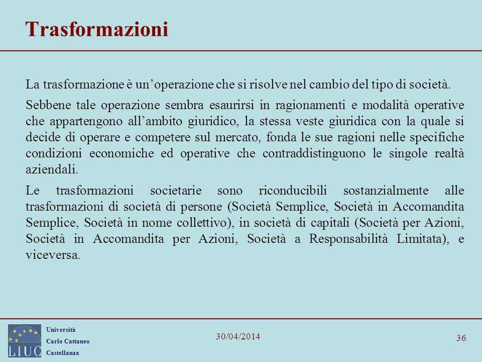 Università Carlo Cattaneo Castellanza 30/04/2014 36 Trasformazioni La trasformazione è unoperazione che si risolve nel cambio del tipo di società. Seb