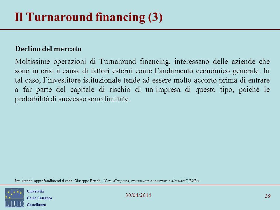 Università Carlo Cattaneo Castellanza 30/04/2014 39 Il Turnaround financing (3) Declino del mercato Moltissime operazioni di Turnaround financing, int