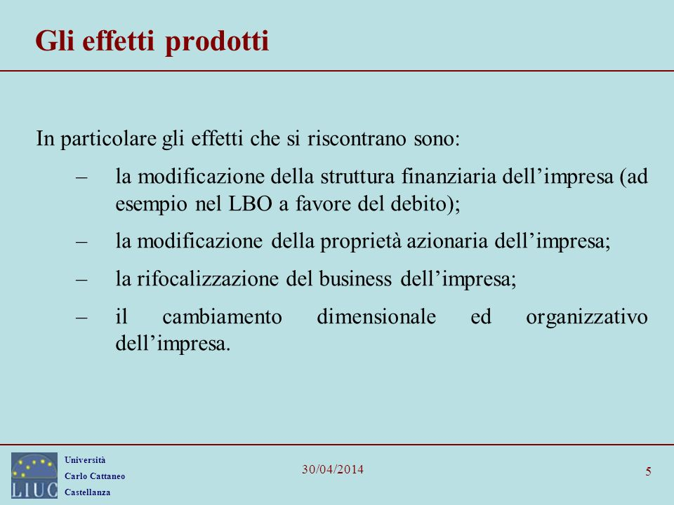 Università Carlo Cattaneo Castellanza 30/04/2014 5 Gli effetti prodotti In particolare gli effetti che si riscontrano sono: –la modificazione della st