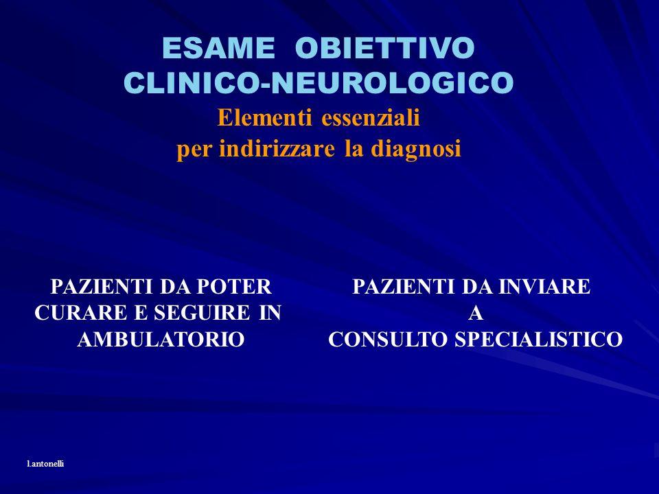 ESAME OBIETTIVO CLINICO-NEUROLOGICO Elementi essenziali per indirizzare la diagnosi PAZIENTI DA POTER CURARE E SEGUIRE IN AMBULATORIO PAZIENTI DA INVI