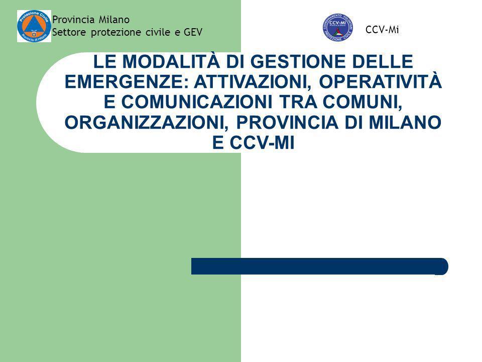 Provincia Milano Settore protezione civile e GEV CCV-Mi LE MODALITÀ DI GESTIONE DELLE EMERGENZE: ATTIVAZIONI, OPERATIVITÀ E COMUNICAZIONI TRA COMUNI,