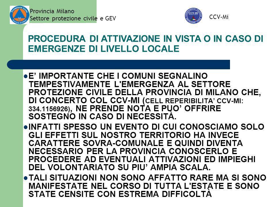 Provincia Milano Settore protezione civile e GEV CCV-Mi PROCEDURA DI ATTIVAZIONE IN VISTA O IN CASO DI EMERGENZE DI LIVELLO LOCALE E IMPORTANTE CHE I