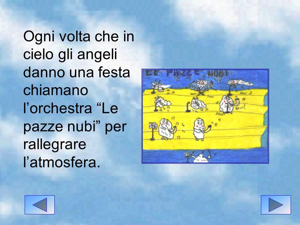 Ogni volta che in cielo gli angeli danno una festa chiamano lorchestra Le pazze nubi per rallegrare latmosfera.