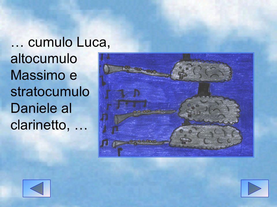 … cumulo Luca, altocumulo Massimo e stratocumulo Daniele al clarinetto, …