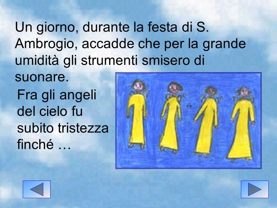 Fra gli angeli del cielo fu subito tristezza finché … Un giorno, durante la festa di S.