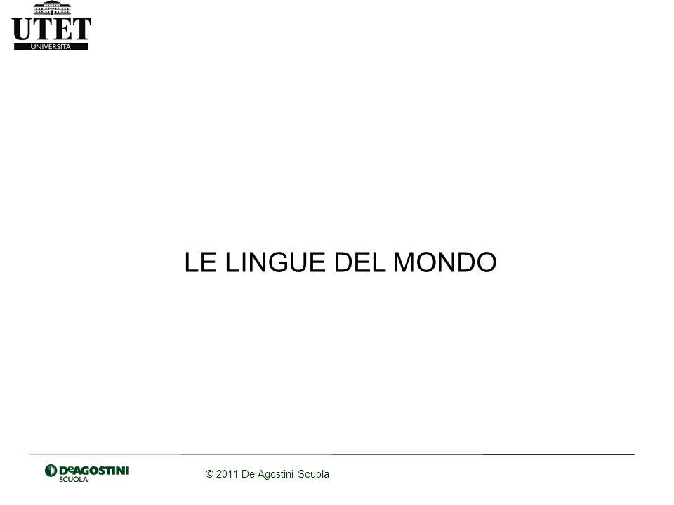© 2011 De Agostini Scuola LE LINGUE DEL MONDO