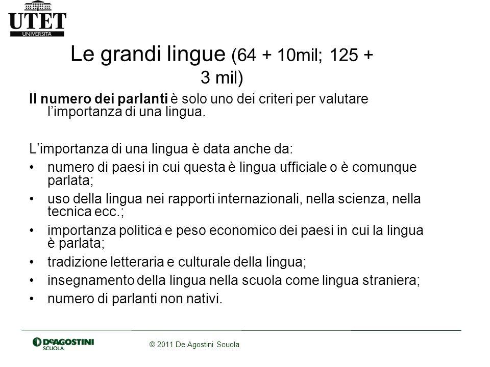© 2011 De Agostini Scuola Le grandi lingue (64 + 10mil; 125 + 3 mil) Il numero dei parlanti è solo uno dei criteri per valutare limportanza di una lingua.