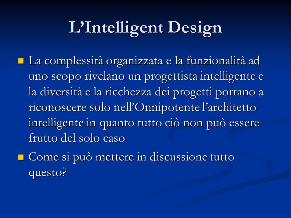 LIntelligent Design La complessità organizzata e la funzionalità ad uno scopo rivelano un progettista intelligente e la diversità e la ricchezza dei p