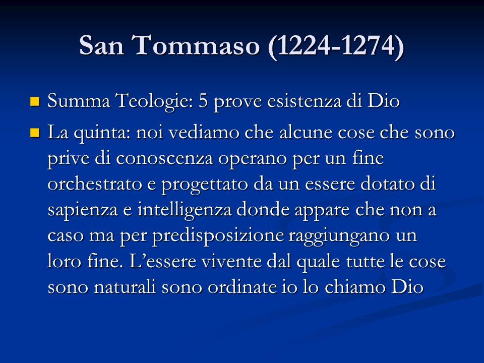 San Tommaso (1224-1274) Summa Teologie: 5 prove esistenza di Dio Summa Teologie: 5 prove esistenza di Dio La quinta: noi vediamo che alcune cose che s
