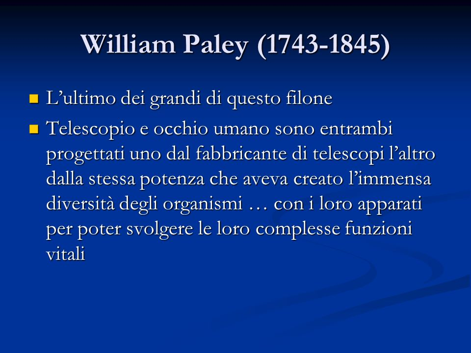 William Paley (1743-1845) Lultimo dei grandi di questo filone Lultimo dei grandi di questo filone Telescopio e occhio umano sono entrambi progettati u